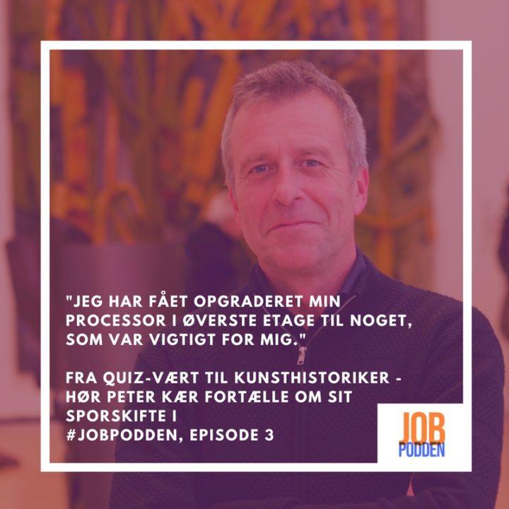 Episode 3 af Jobpodden: Fra Quiz-vært til kunstformidler – Peter Kær fortæller om sit sporskifte