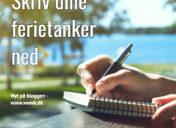Skriv dine ferietanker ned